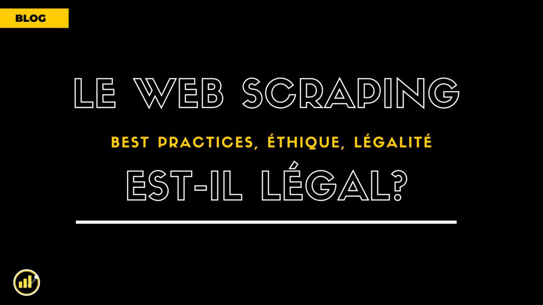 Le Web Scraping est-il légal ? Les Bests Practices ? Éthique ?