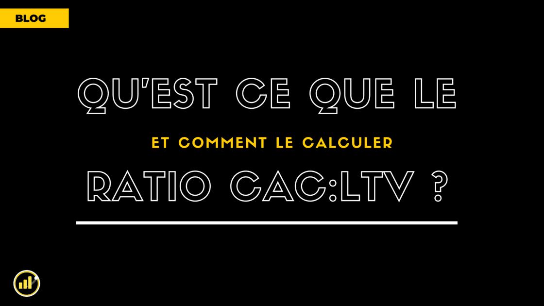 Pourquoi le ratio LTV:CAC est-il critique et comment le calculer ?