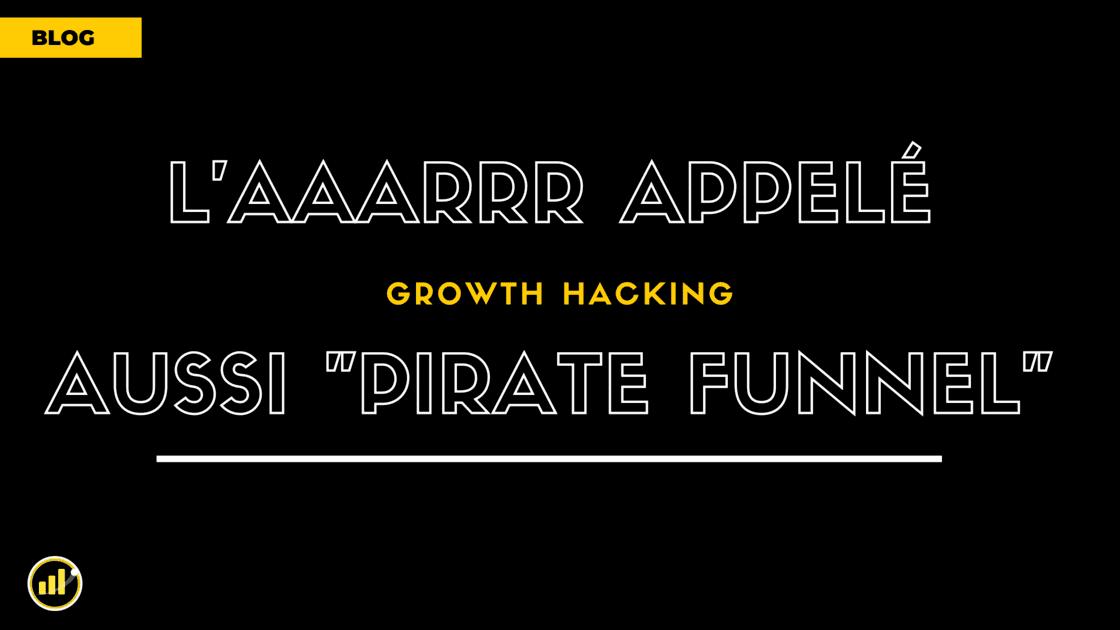 Le Pirate Funnel est un modèle pour diviser une entreprise en fragment pour en optimiser chaque étape, et mieux concentrer votre temps et vos efforts