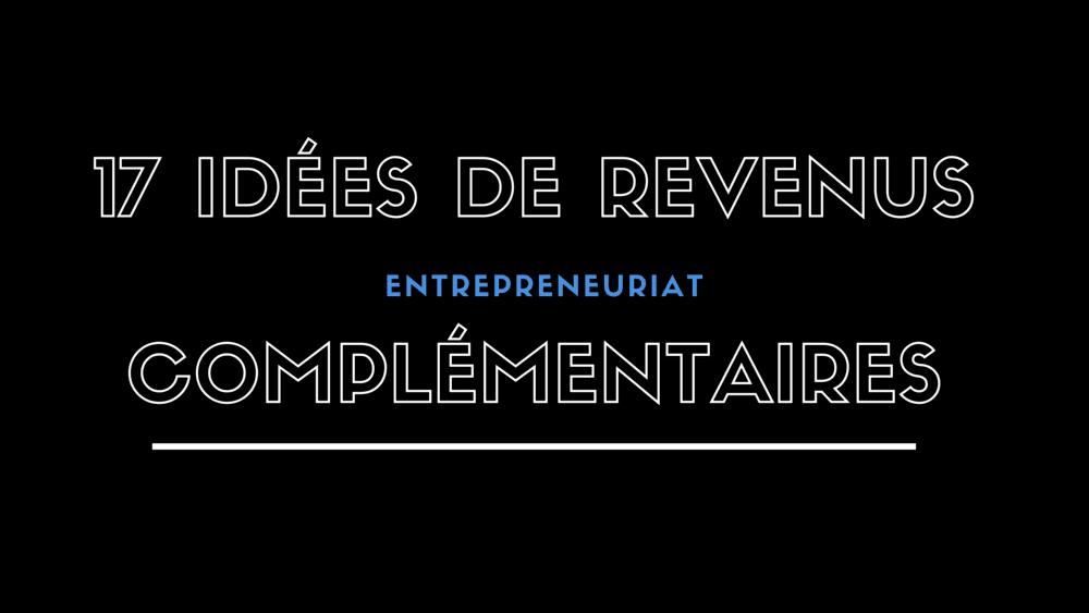 17 idées d'activités complémentaires pour créer des revenus en parallèle de votre emploi