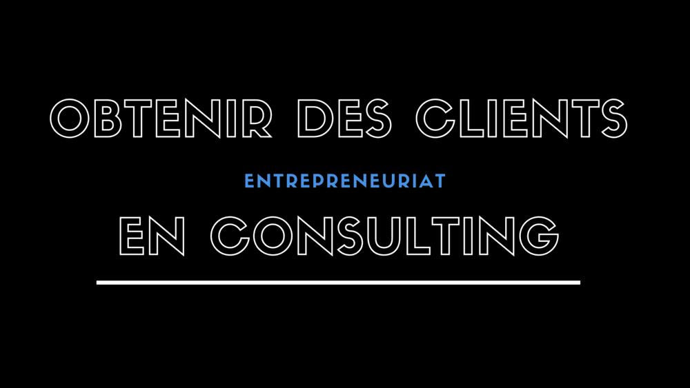 Demandez à n'importe quel nouveau consultant ce qui le préoccupe et il vous répondra probablement tous : comment trouver des clients.