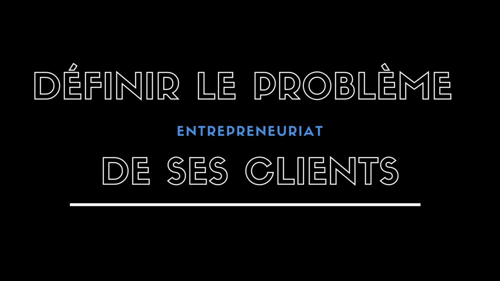 """Comment définir le """"problème"""" que votre entreprise résout ?"""