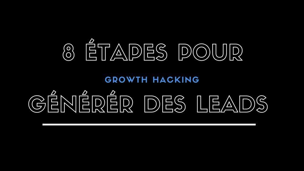 Générer des Leads grâce au GROWTH HACKING en 8 étapes