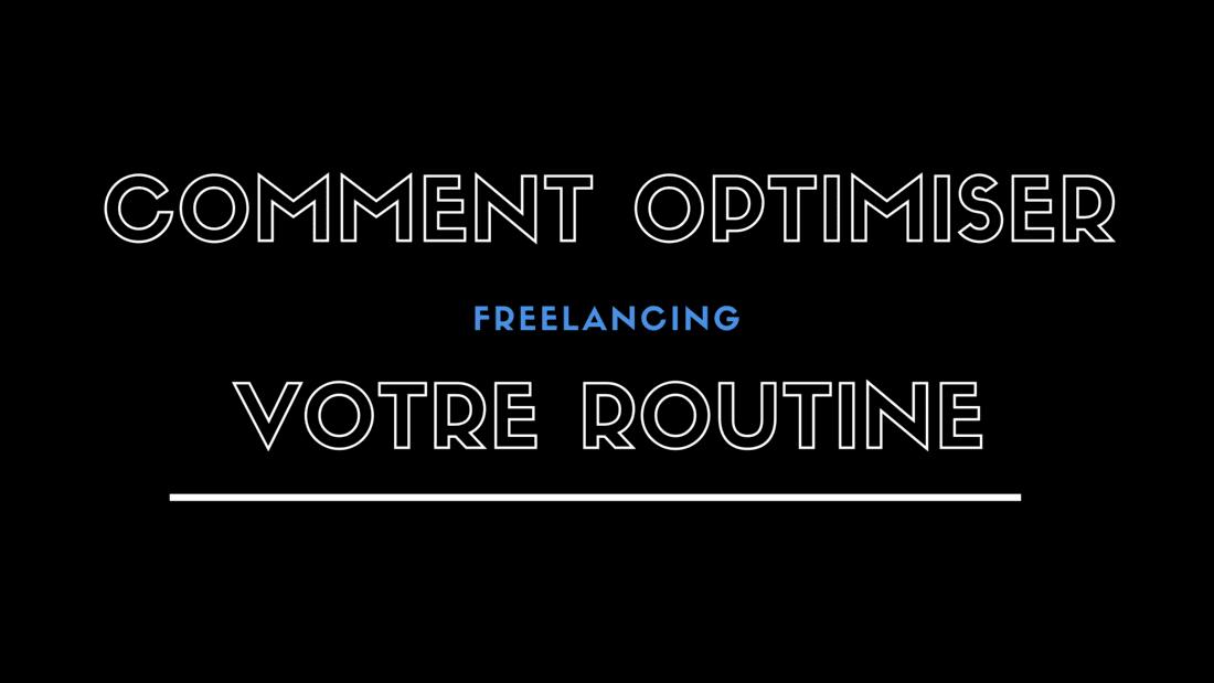 Comment optimiser votre routine de freelance pour réussir ?