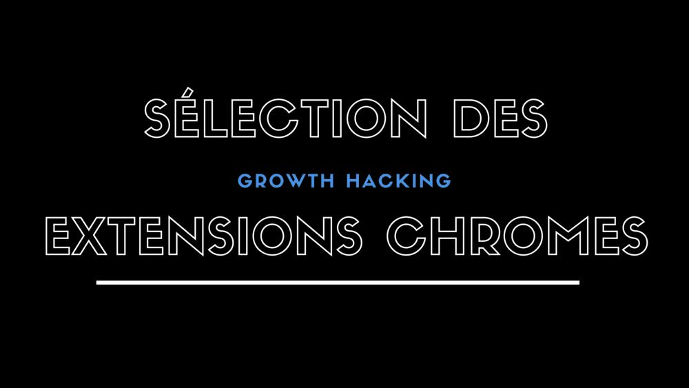 Nous prenons soin de tester et sélectionner des extensions Chrome utiles pour vous aider à booster vos activités de Growth Hacking