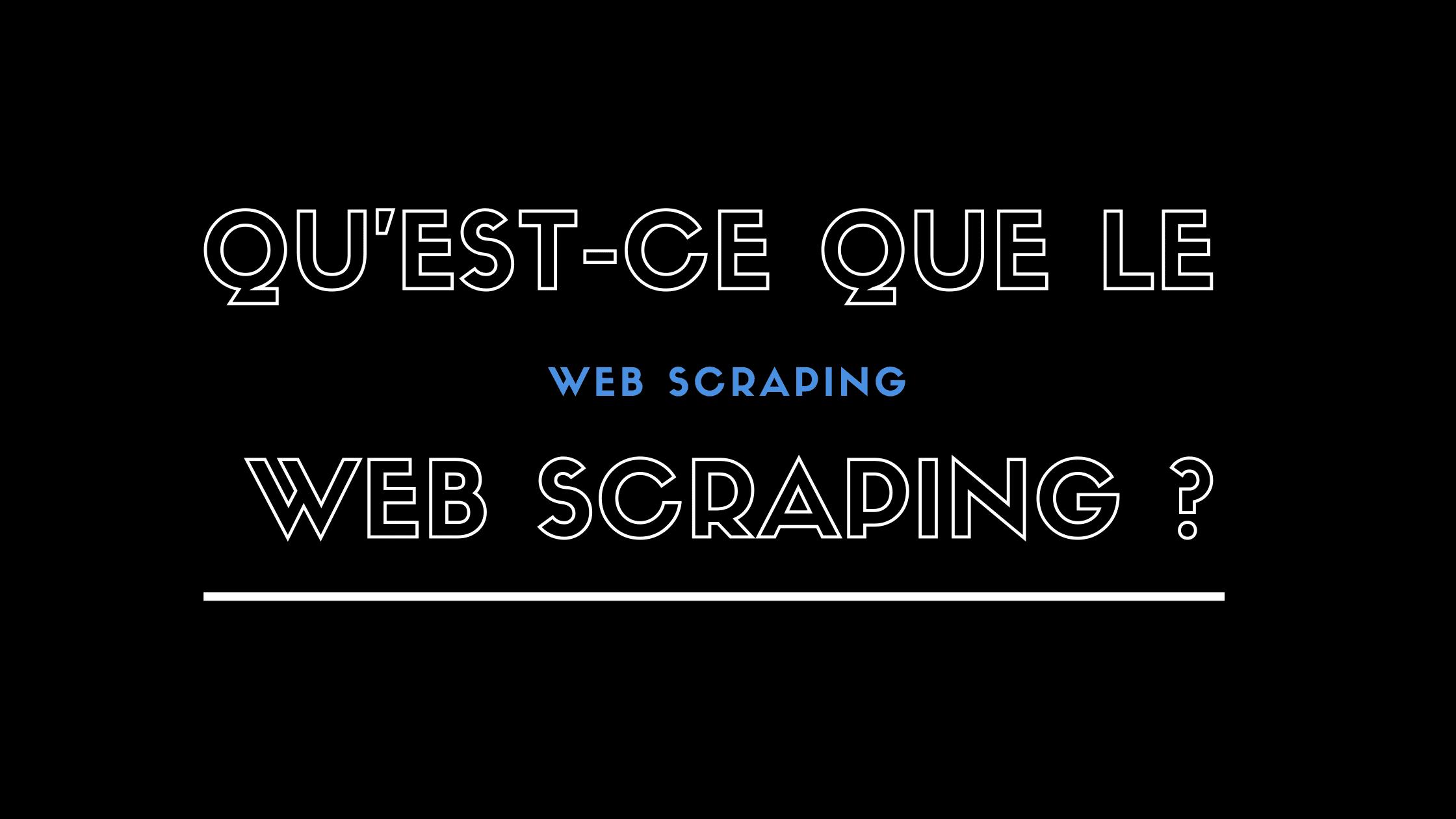 Qu'est-ce que le Web Scraping ? Tout ce que vous devez savoir 🔥