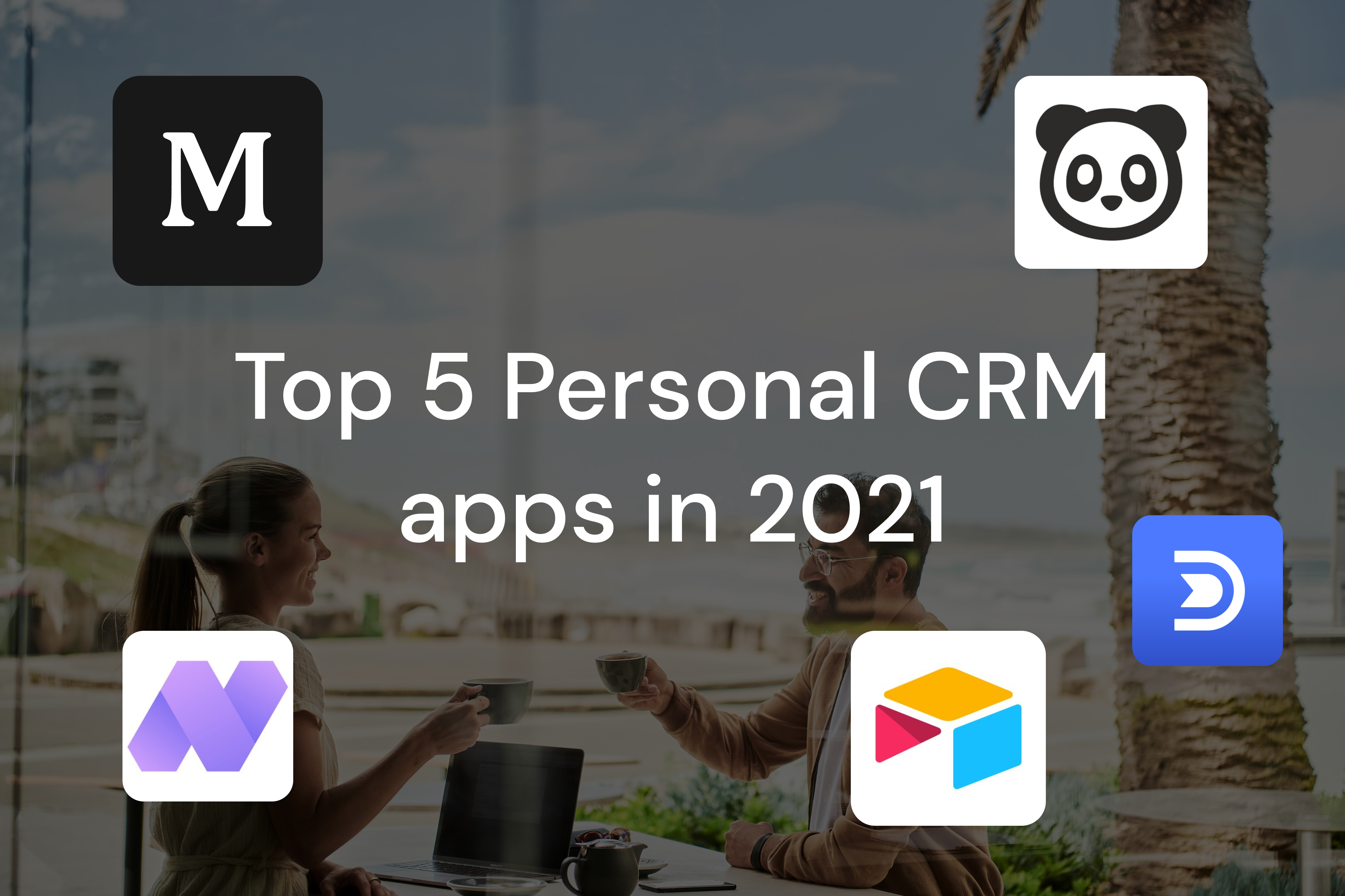Top 5 Personal CRM apps in 2021 (pros, cons and pricing)