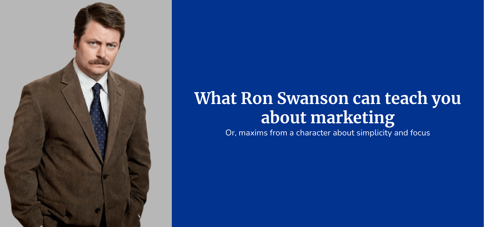 (Image - side by side of a picture of Ron Swanson next to text over a blue block) - What Ron Swanson can teach you about marketing