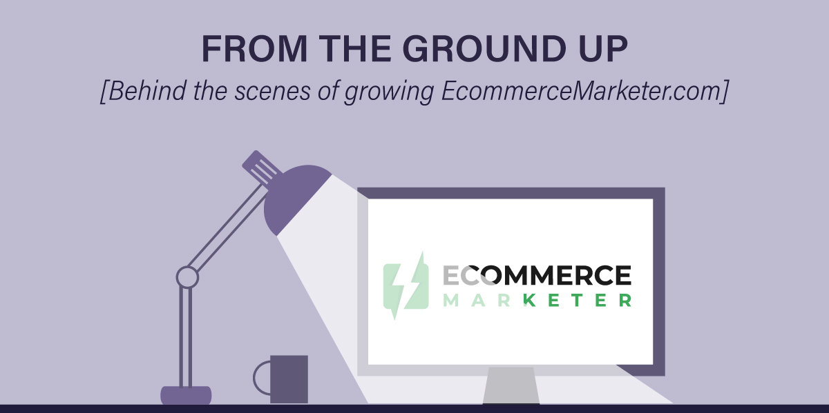 Growing Ecommerce Marketer from the Ground Up