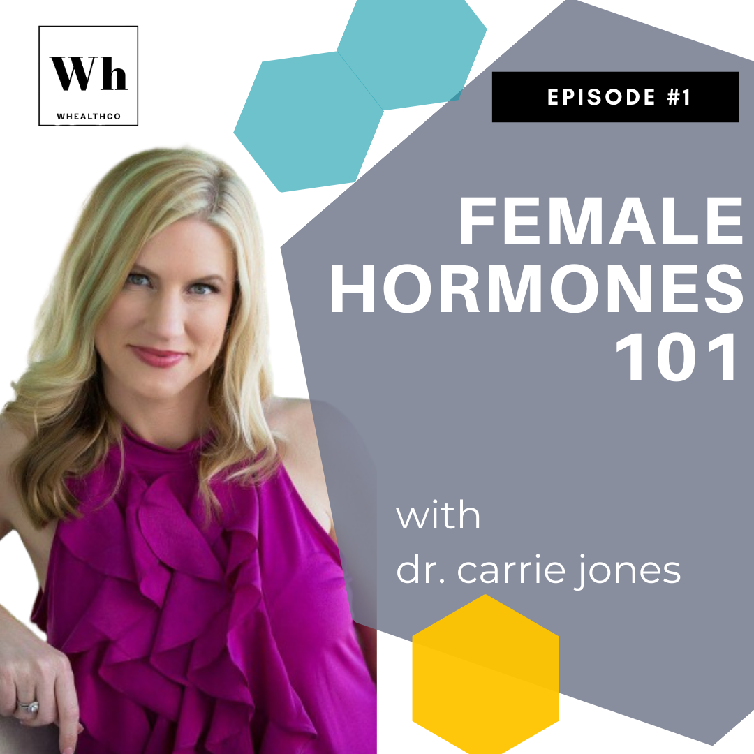 HORMONES 101: WHAT YOU REALLY SHOULD KNOW AS A WOMAN with Dr. Carrie Jones