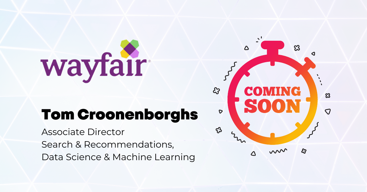 New Expert Talk coming soon that you cannot miss! We welcome Tom Croonenborghs from Wayfair to talk about AI & Machine Learning in the eCommerce Industry