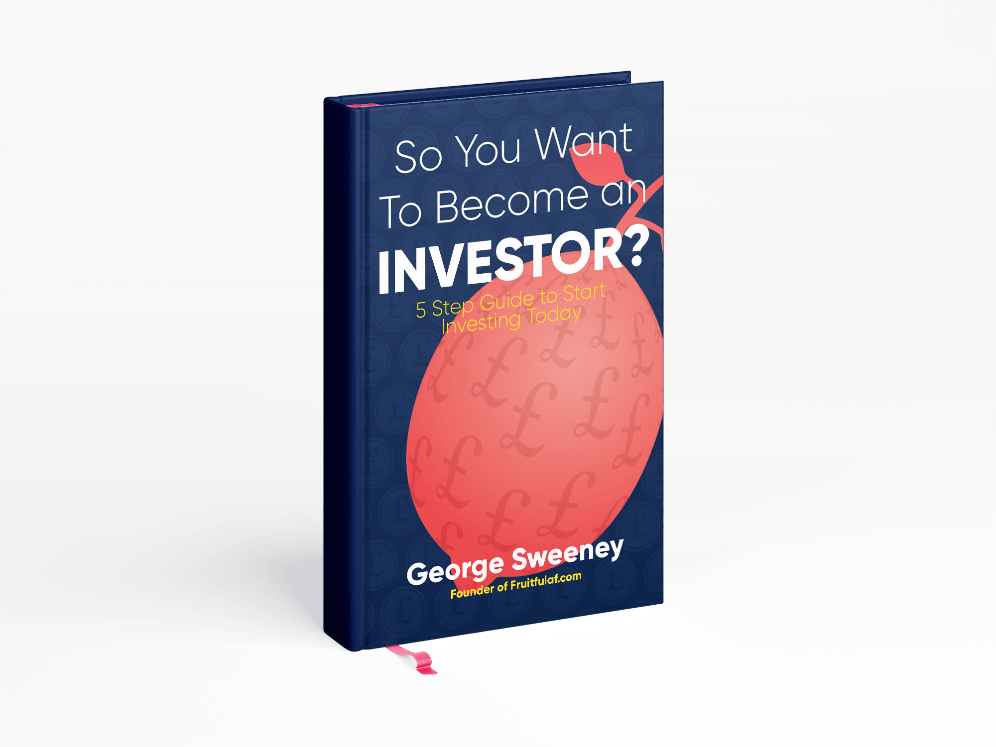 So You Want to Become an Investor - 5 Step Guide to Investing Today by George Sweeney