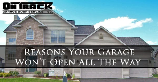 Reasons Your Garage Won't Open All The Way