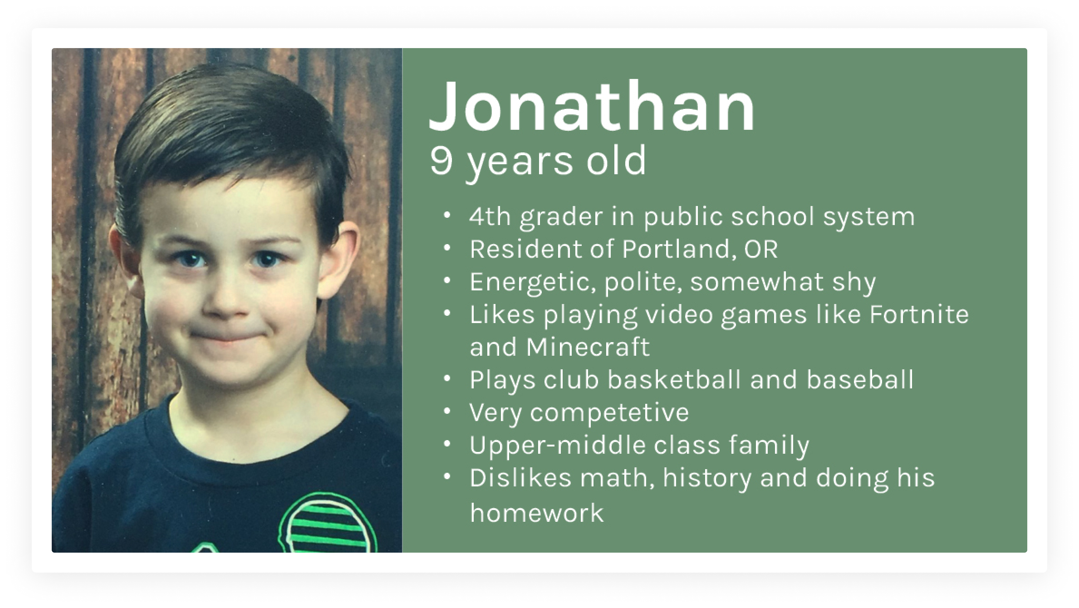 Image of young boy with description: Jonathan, 9 years old, 4th grader in public school system, resident of Portland Oregon, energetic, polite, and somewhat shy, likes playing video games like Fortnite and Minecraft, plays club basketball and baseball, very competitive, upper-middle class family, dislikes math, history, and doing his homework