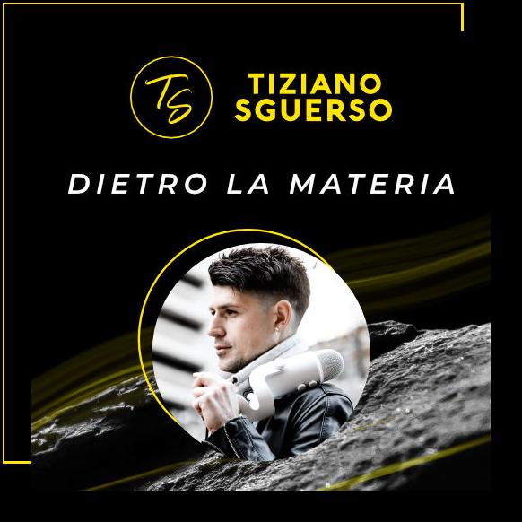 Tiziano Sguerso Dietro La Materia Podcast thumbnail