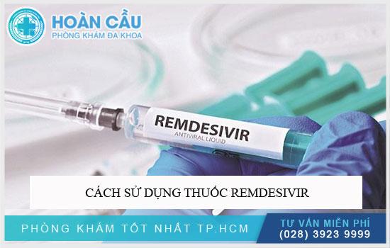 Cách sử dụng thuốc Remdesivir