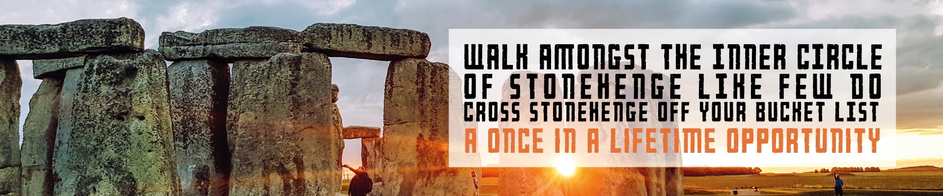 Stonehenge Special Access Tours.  Walk amongst the Inner Circle at sunset or sunrise