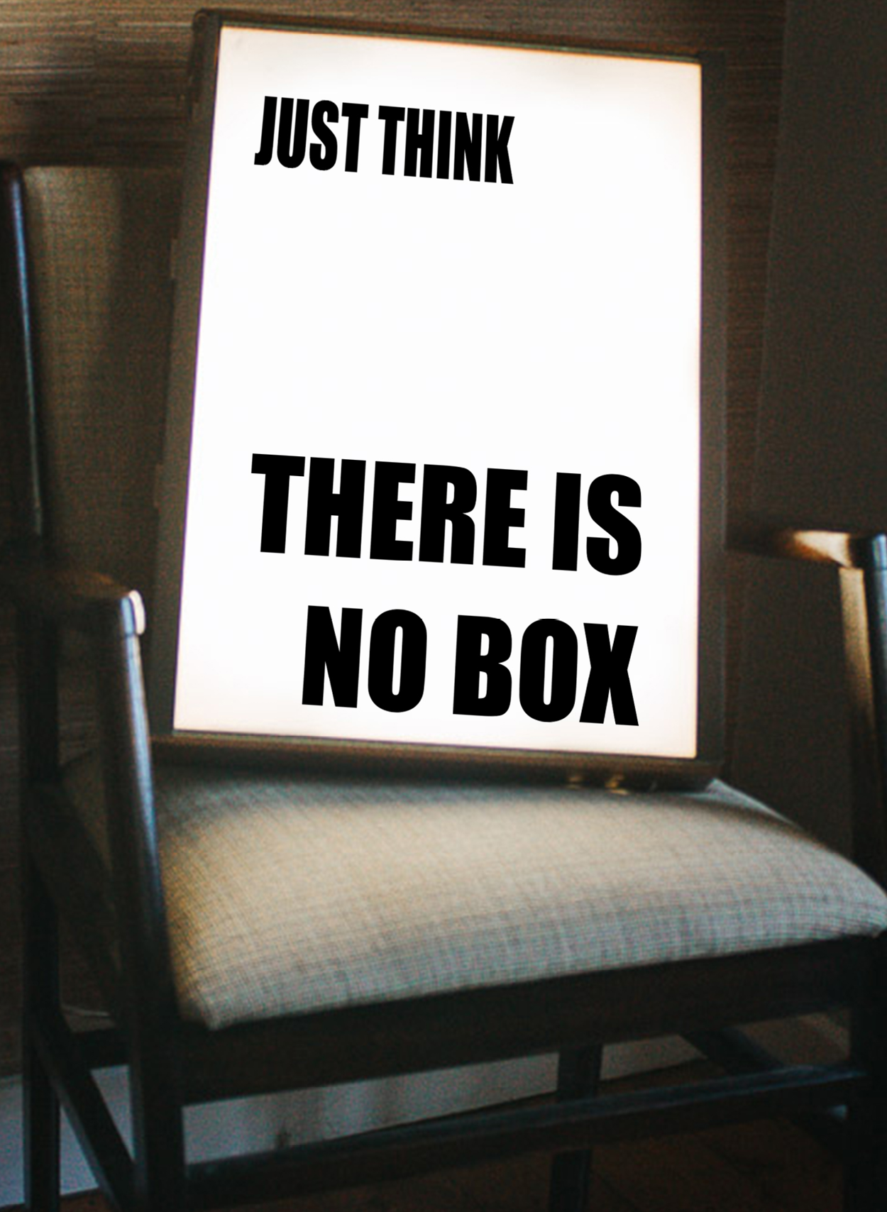 "A lightbox that says ""Just Think, There Is No Box"""