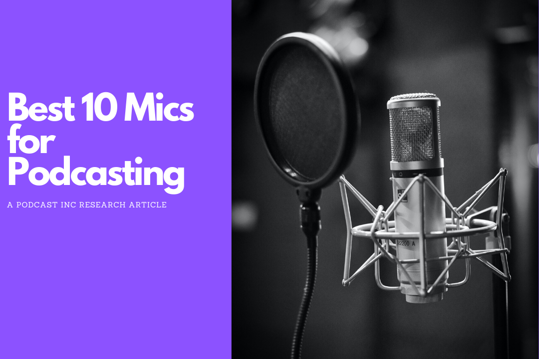 Top 10 Mics for Podcasting in 2020