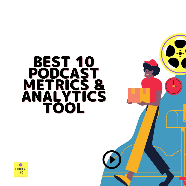 Best 10 Podcast Metrics & Analytics Tools