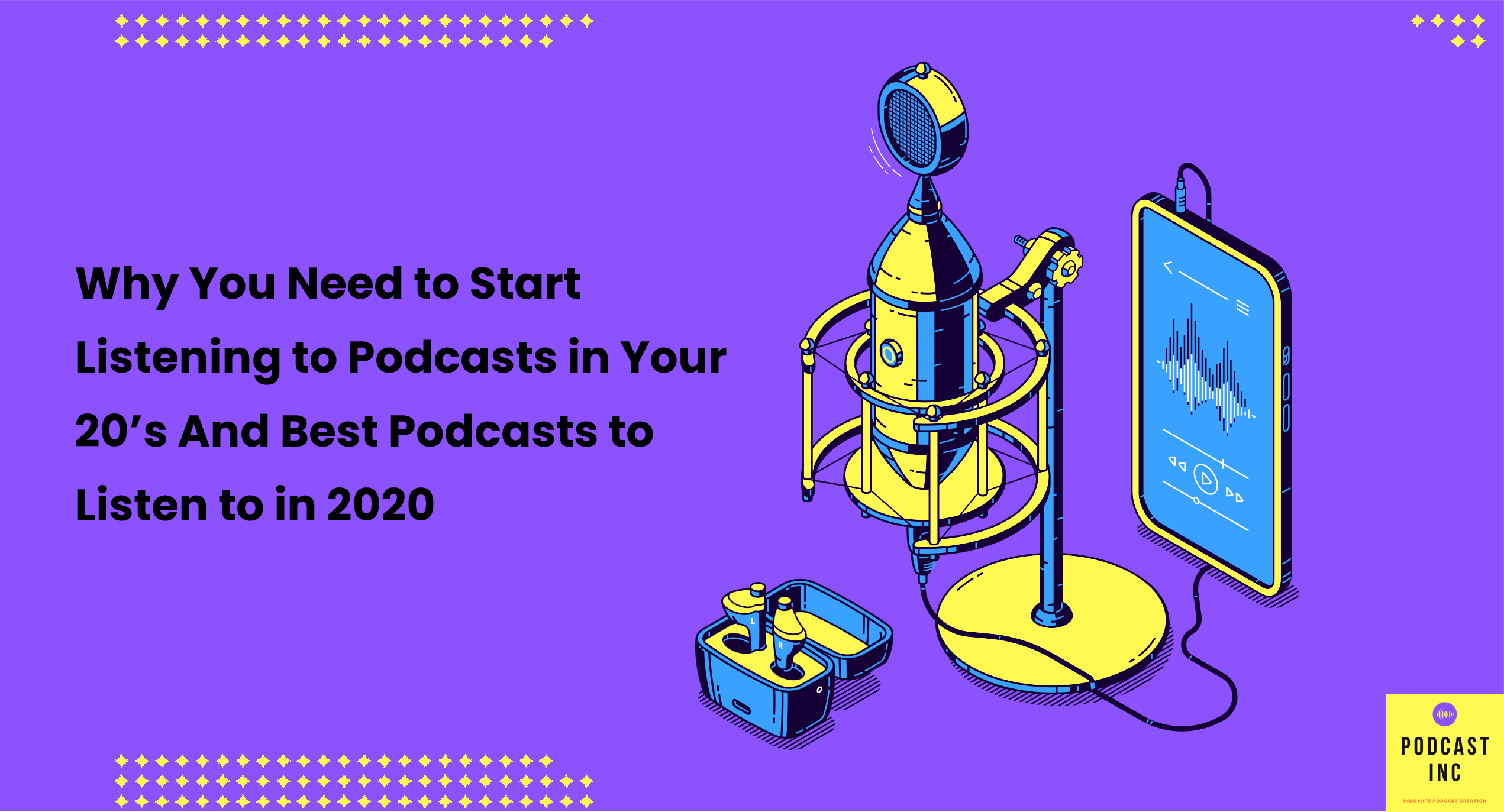Why You Need to Start Listening to Podcasts in Your 20's & Best Podcasts to Listen to in 2020