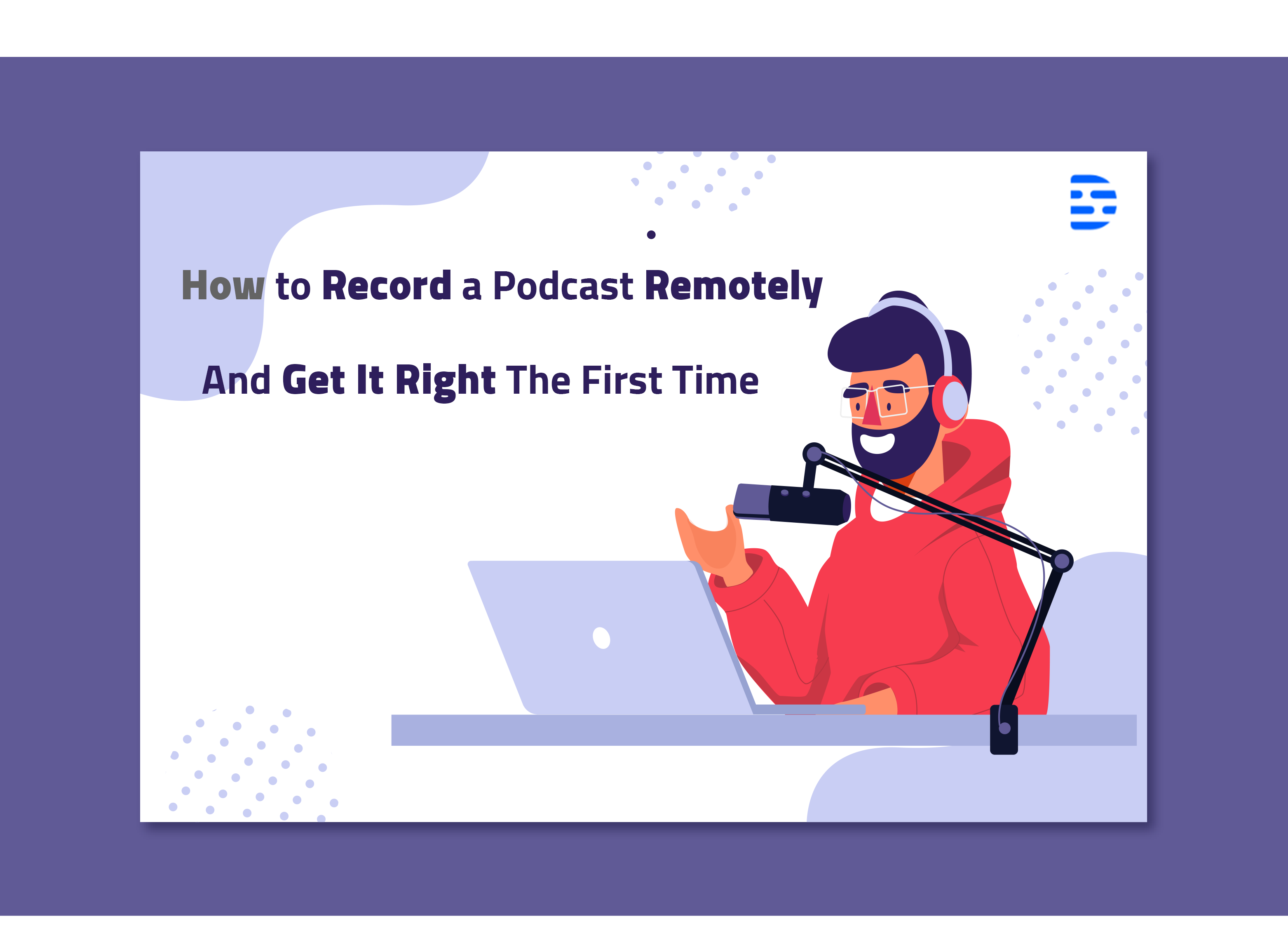 How to Record a Podcast Remotely And Get It Right The First Time By Descript