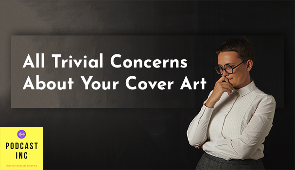 All Trivial Concerns About Your Cover Art