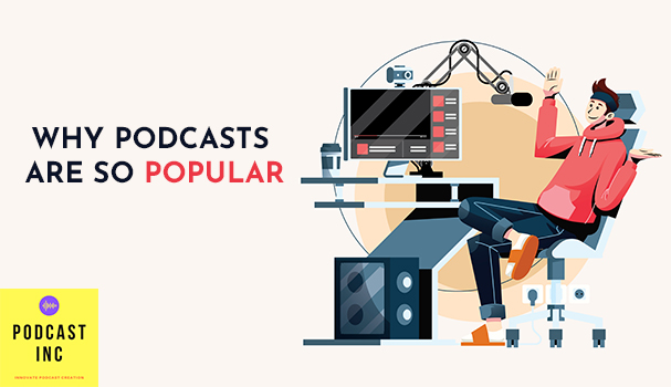 Why Podcasts Are So Popular