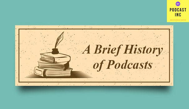 A Brief History of Podcasts