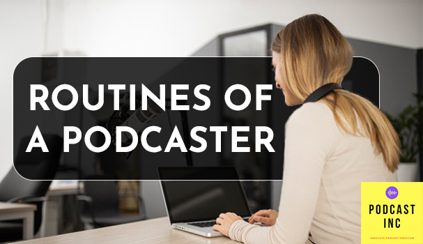 Routines Of A Podcaster