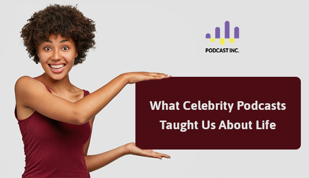 What Celebrity Podcasts Taught Us About Life