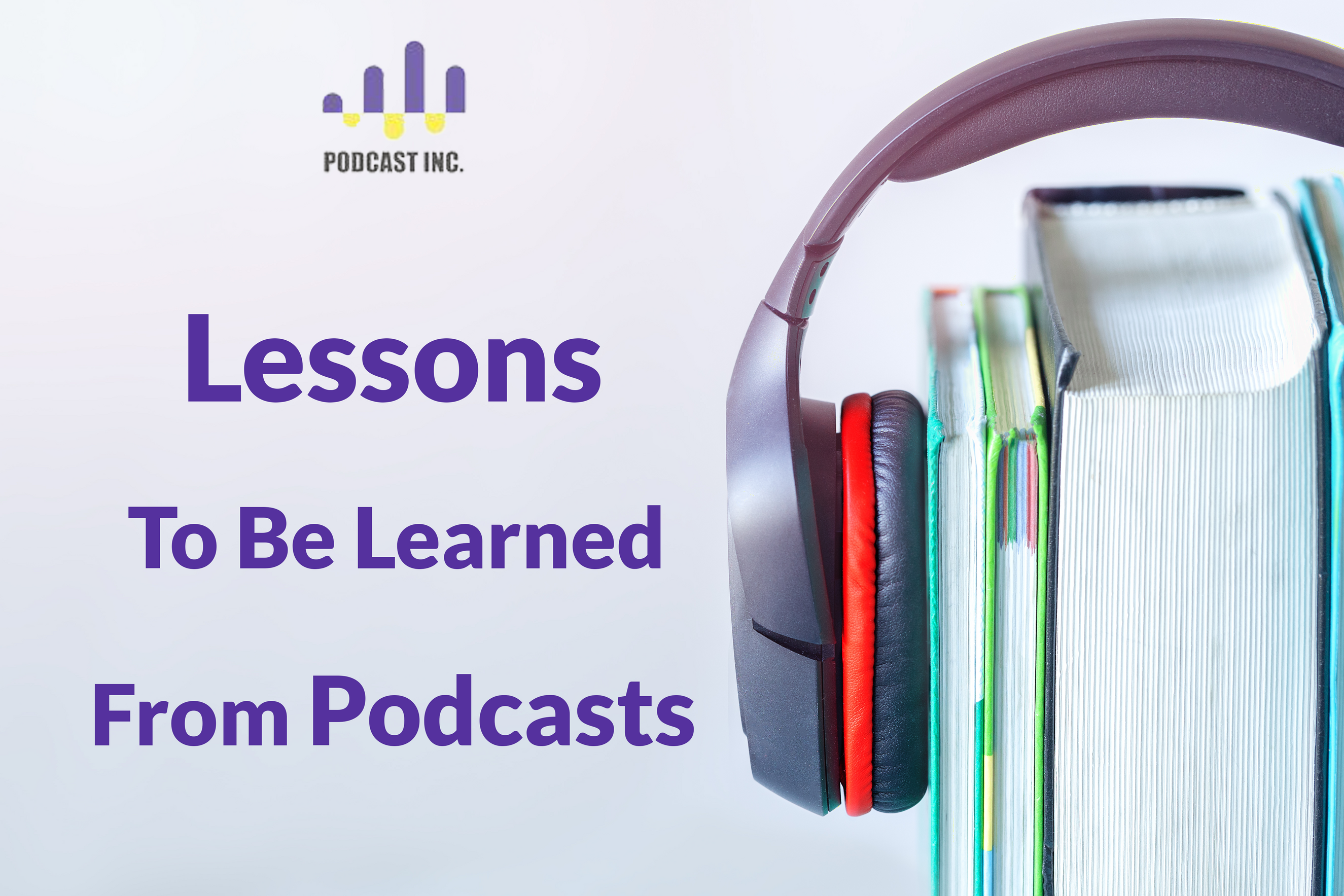 Lessons To Be Learned From Podcasts