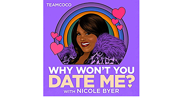 Amazon.com: Why Won't You Date Me? with Nicole Byer: Team Coco & Nicole Byer