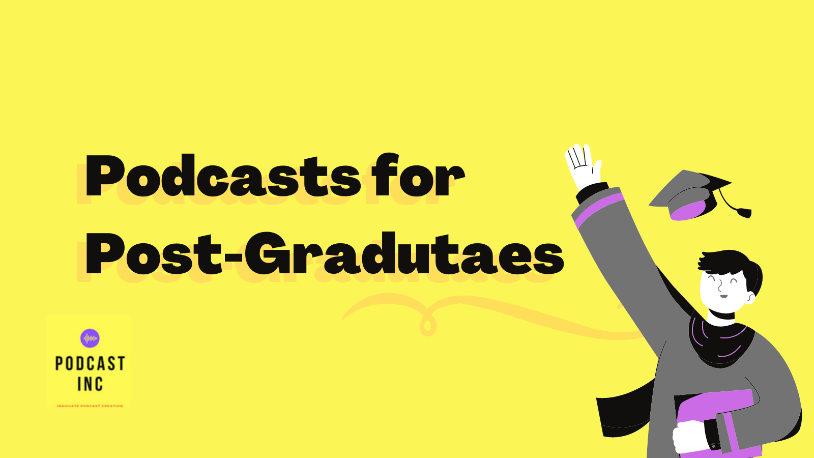 Podcasts for Postgraduates!