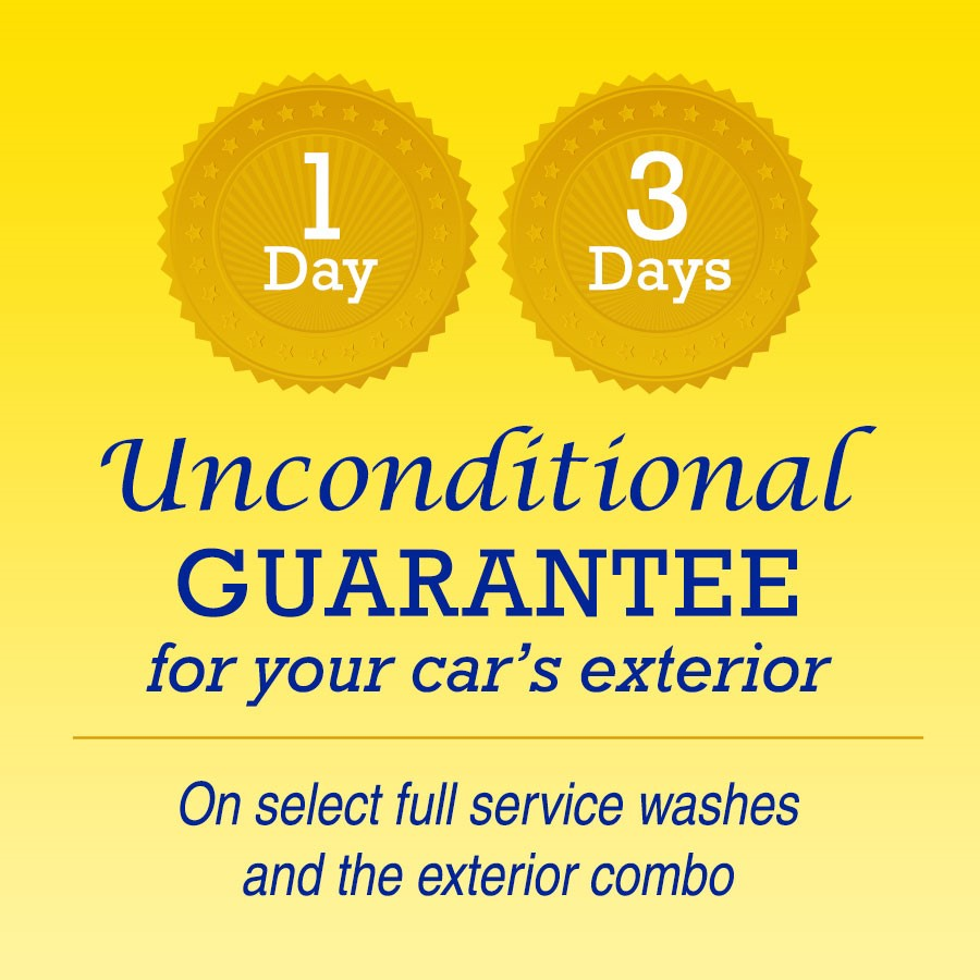 1 day 3 days unconditional guarantee for your car's exterior on select full service washes and the exterior combo