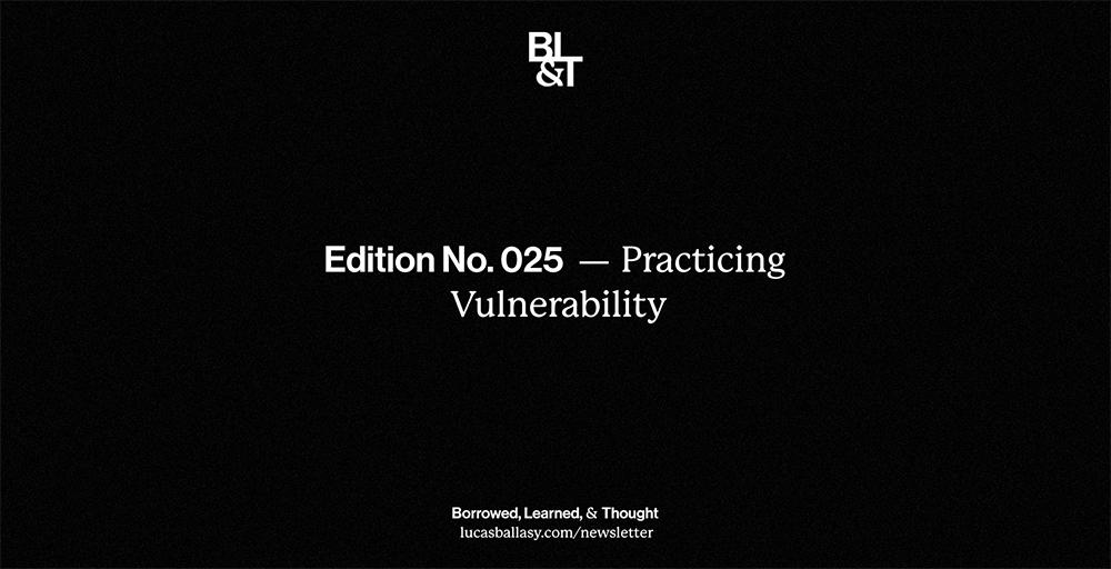 BL&T No. 025: Practicing Vulnerability