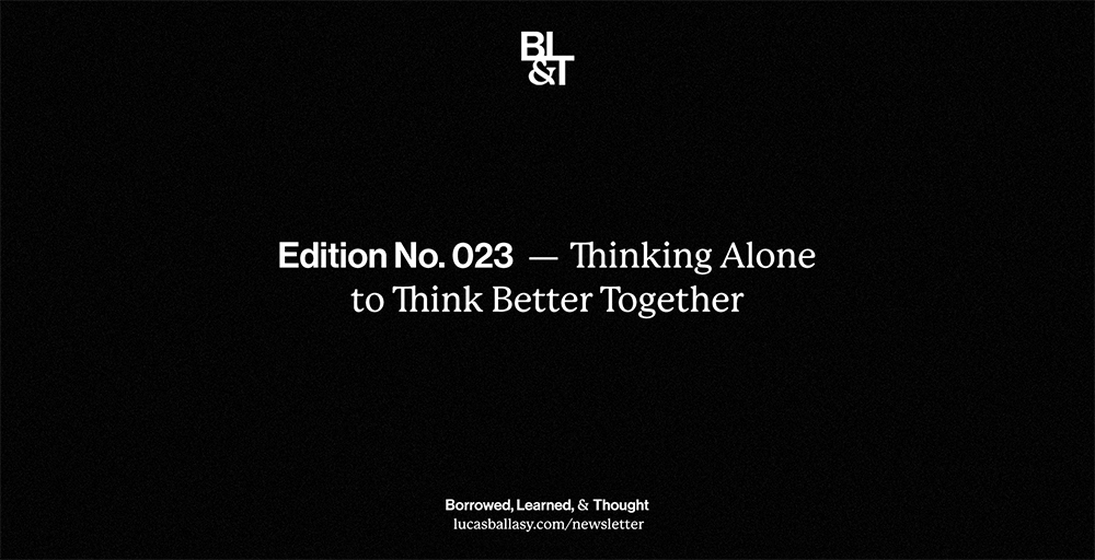 BL&T No. 023: Thinking Alone to Think Better Together
