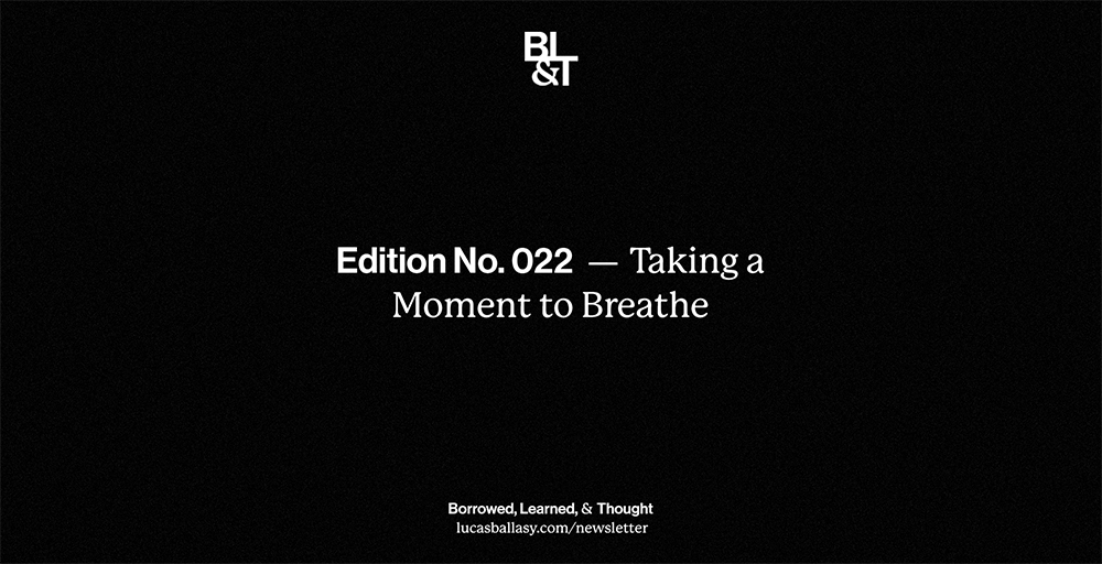 BL&T No. 022: Taking a Moment to Breathe