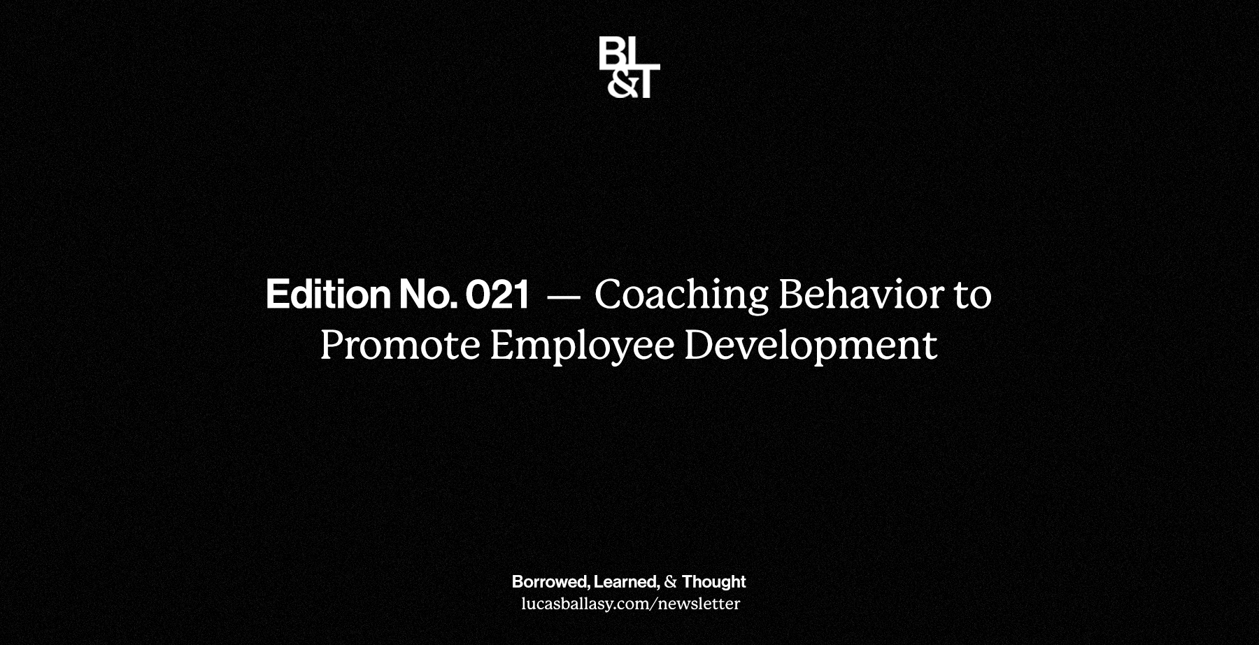 BL&T No. 021: Coaching Behavior to Promote Employee Growth