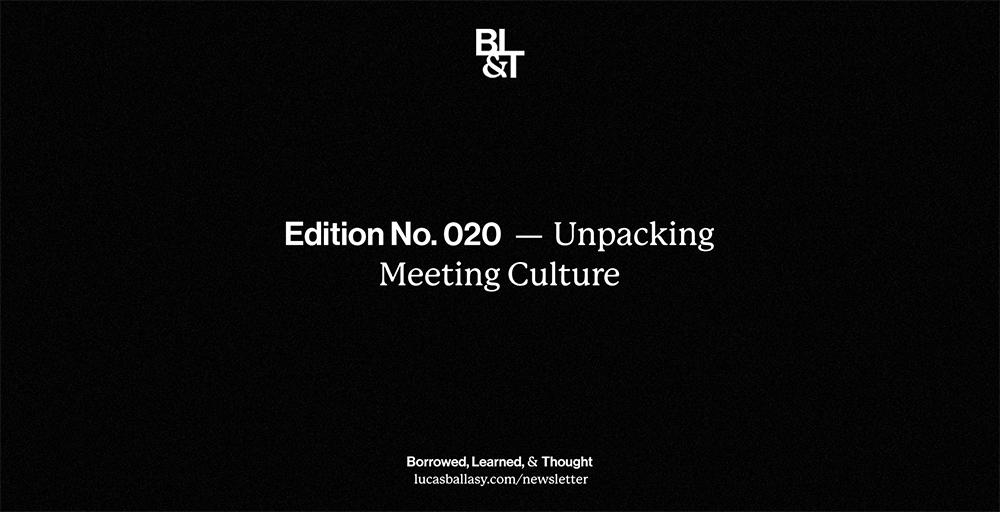 BL&T No. 020: Unpacking Meeting Culture