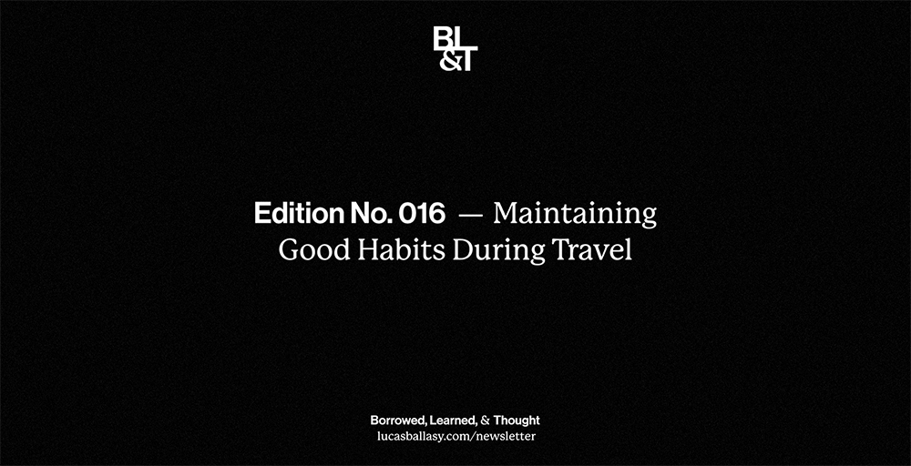 BL&T No. 016: Maintaining Good Habits During Travel