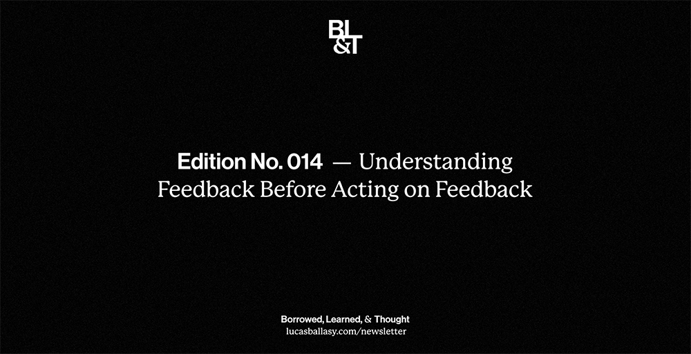 BL&T No. 014: Understanding Feedback Before Acting on Feedback