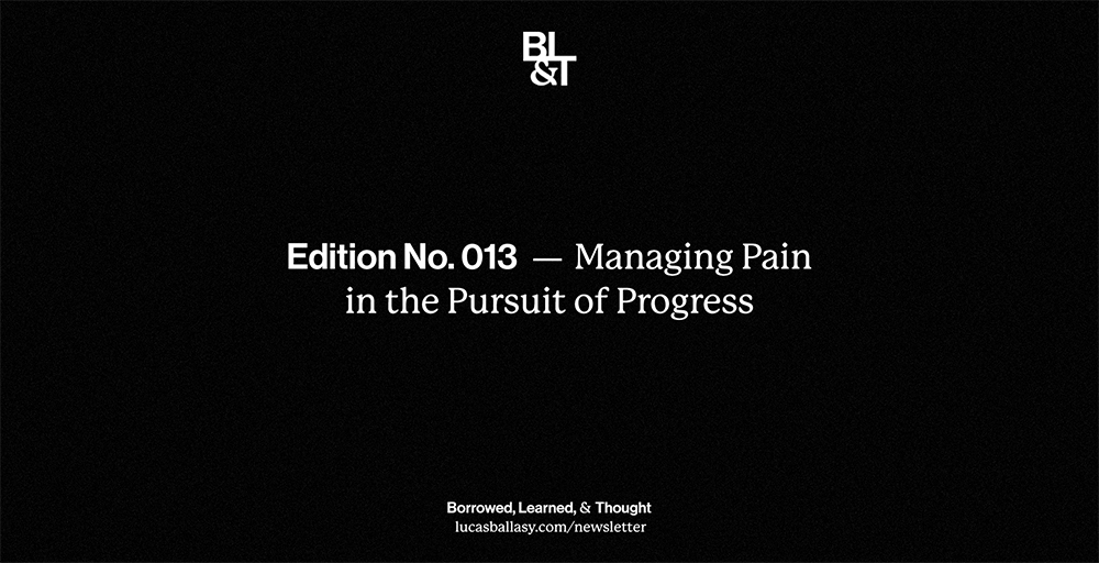 BL&T No. 013: Managing Pain in the Pursuit of Progress