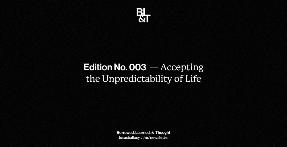 BL&T No. 003: Accepting the Unpredictability of Life