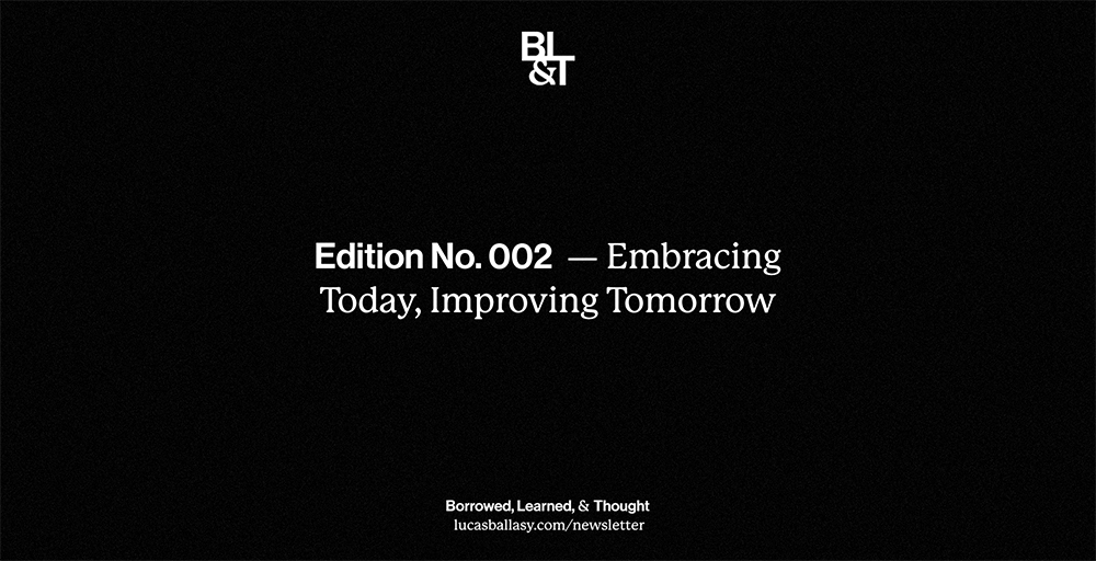 BL&T No. 002: Embracing Today, Improving Tomorrow