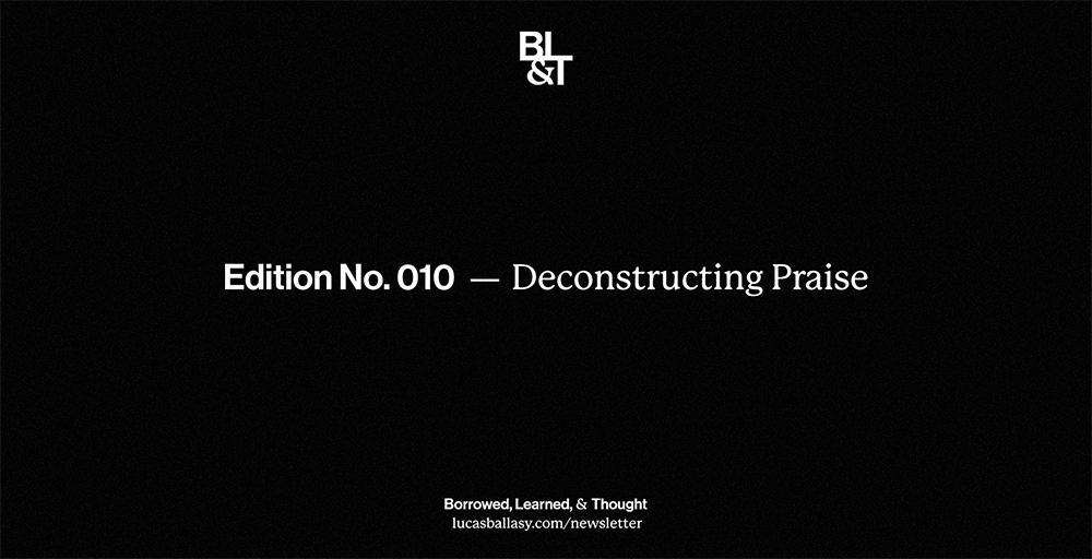 BL&T No. 010: Deconstructing Praise
