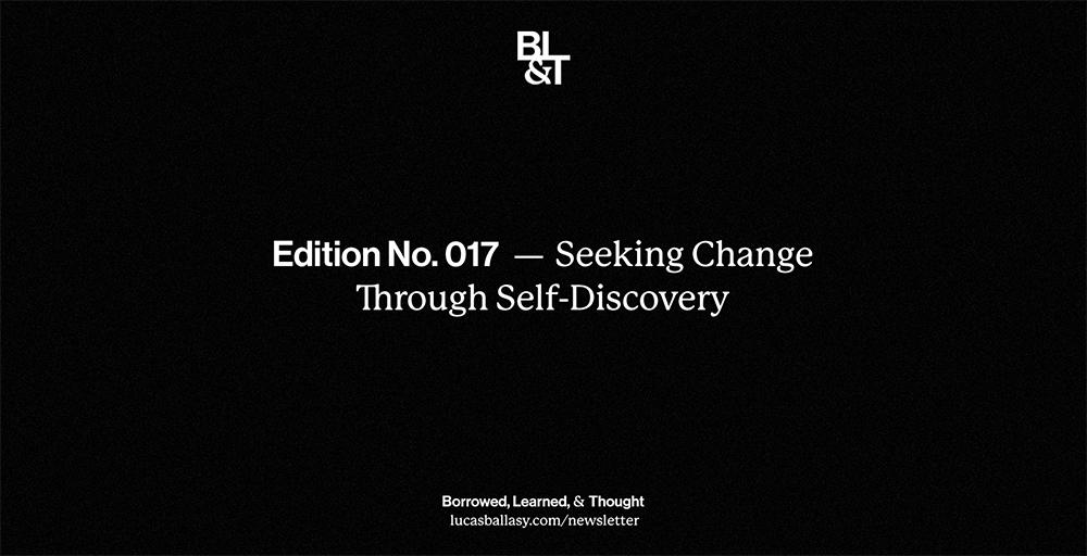BL&T No. 017: Seeking Change Through Self-Discovery