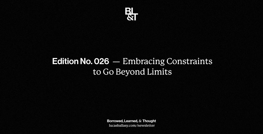 BL&T No. 026: Embracing Constraints to Go Beyond Limits