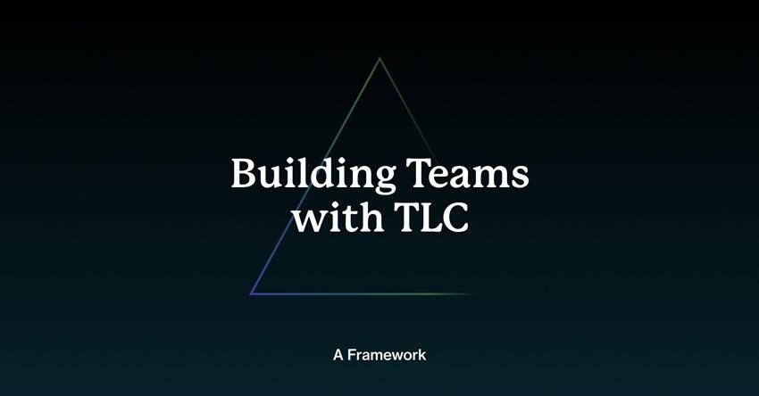 Building Teams with TLC: A Framework