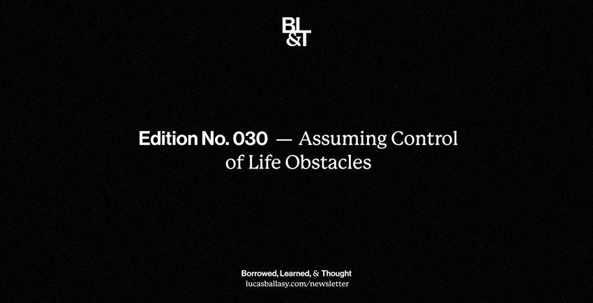 BL&T No. 030: Assuming Control of Life Obstacles